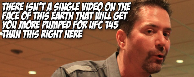 There isn't a single video on the face of this earth that will get you more pumped for UFC 145 than this right here