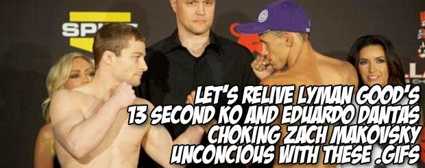 Let's relive Lyman Good's 13 second KO and Eduardo Dantas choking Zach Makovsky unconcious with these .gifs