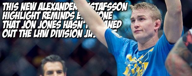 This new Alexander Gustafsson highlight reminds everyone that Jon Jones hasn't cleaned out the LHW division just yet