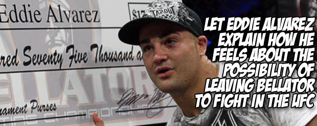Let Eddie Alvarez explain how he feels about the possibility of leaving Bellator to fight in the UFC