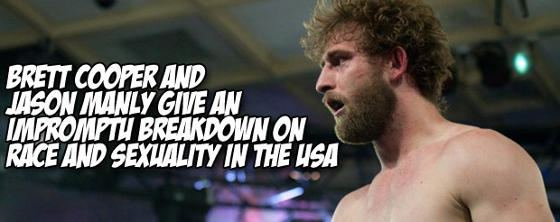 Brett Cooper and Jason Manly give an impromptu breakdown on race and sexuality in the USA