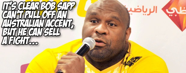 It's clear Bob Sapp can't pull off an Australian accent, but he can sell a fight…