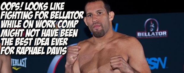 Oops! Looks like fighting for Bellator while on work comp might not have been the best idea ever for Raphael Davis