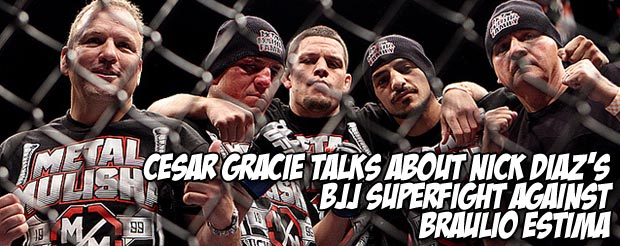 Cesar Gracie talks about Nick Diaz's BJJ superfight against Braulio Estima