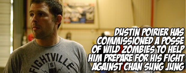 Dustin Poirier has commissioned a posse of wild zombies to help him prepare for his fight against Chan Sung Jung