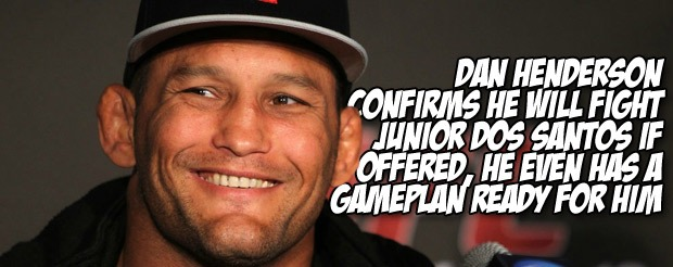 Dan Henderson confirms he will fight Junior dos Santos if offered, he even has a gameplan ready for him
