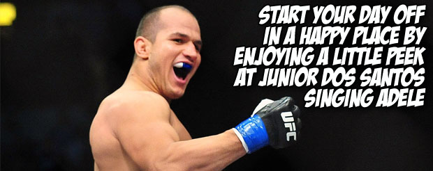 Start your day off in a happy place by enjoying this little peek at Junior Dos Santos singing Adele