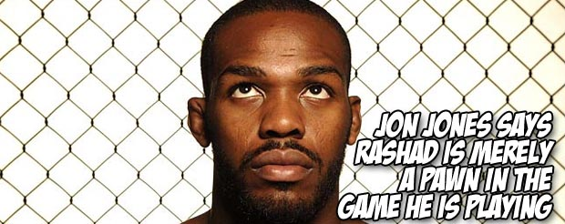 Jon Jones says Rashad is merely a pawn in the game HE is playing