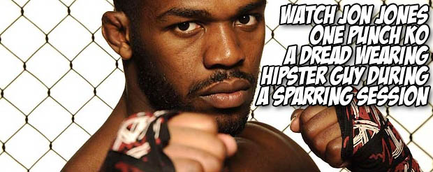 Watch Jon Jones one punch KO a dread wearing hipster guy during a sparring session