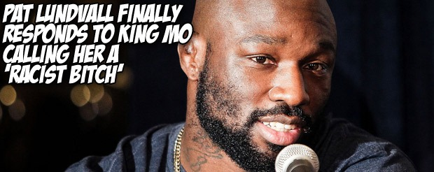 Pat Lundvall finally responds to King Mo calling her a 'racist bitch'