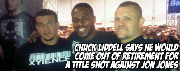 Chuck Liddell says he would come out of retirement for a title shot against Jon Jones