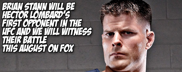 Brian Stann will be Hector Lombard's first opponent in the UFC and we will witness their battle this August on Fox