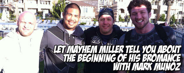 Let Mayhem Miller tell you about the beginning of his bromance with Mark Munoz