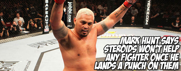 Mark Hunt says steroids won't help any fighter once he lands a punch on them