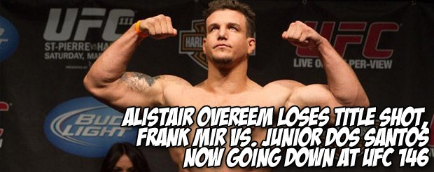 Alistair Overeem loses title shot, Frank Mir vs. Junior dos Santos now going down at UFC 146
