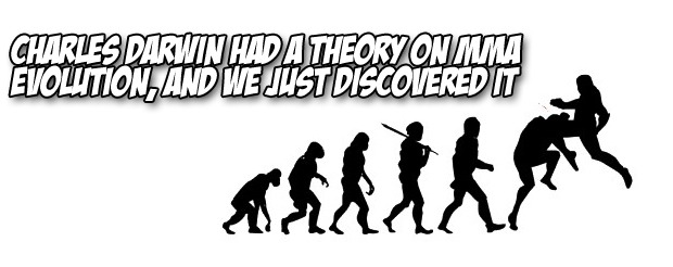 Charles Darwin had a theory on MMA evolution, and we just discovered it