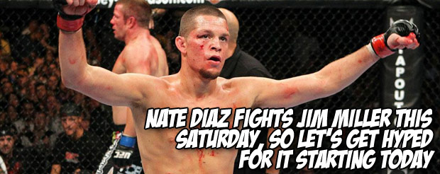 Nate Diaz fights Jim Miller this Saturday, so let's get hyped for it starting today