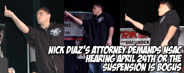 Nick Diaz's attorney demands NSAC hearing April 24th or the suspension is bogus