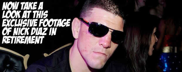 Now take a look at this exclusive footage of Nick Diaz in retirement