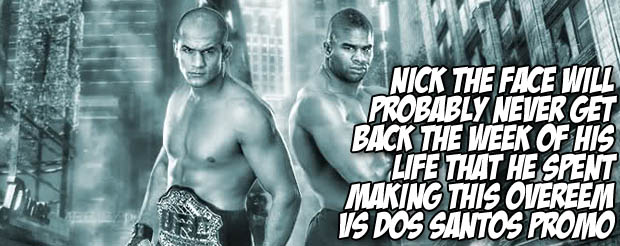 NicktheFace will probably never get the week of his life back that he spent making this Overeem vs Dos Santos promo video
