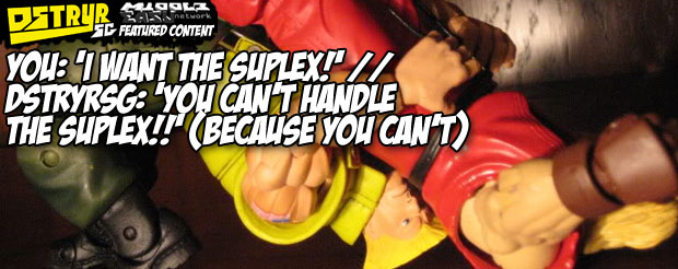You: 'I want the suplex!' // DstryrSG: 'You can't handle the suplex!!' (Because you can't)
