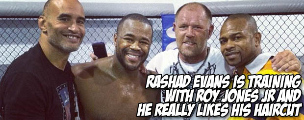 Rashad Evans is training with Roy Jones Jr and he really likes his haircut