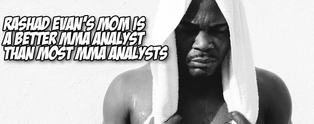 Rashad Evan's mom is a better MMA analyst than most MMA analysts