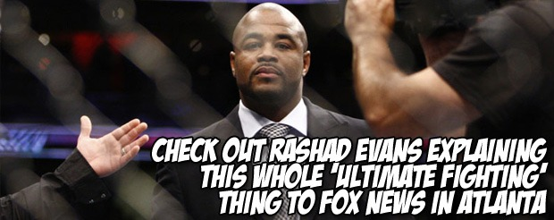 Check out Rashad Evans explaining this whole 'Ultimate Fighting' thing to FOX News in Atlanta