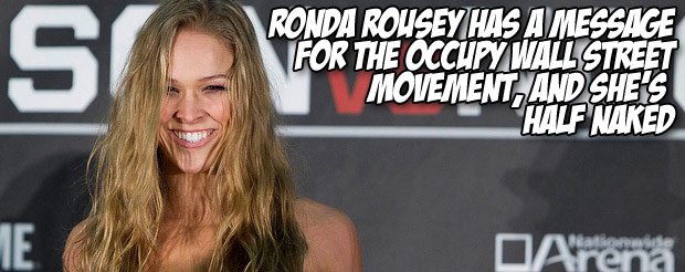 Ronda Rousey has a message for the Occupy Wall Street movement, and she's half naked