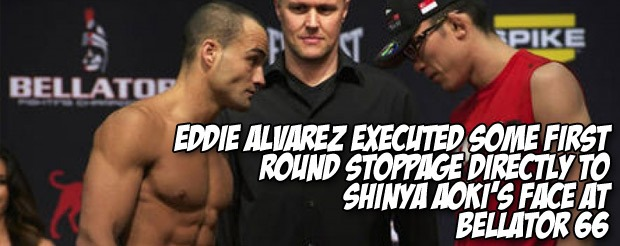 Eddie Alvarez executed some first round stoppage directly to Shinya Aoki's face at Bellator 66