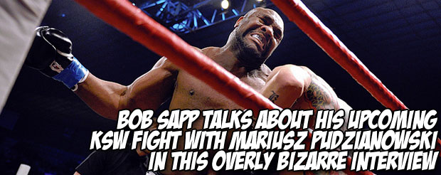 Bob Sapp talks about his upcoming KSW fight with Mariusz Pudzianowski in this overly bizarre interview