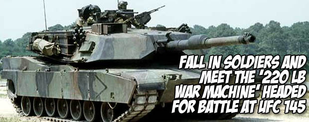 Fall in soldiers and meet the 220 lb war machine headed for battle at UFC 145