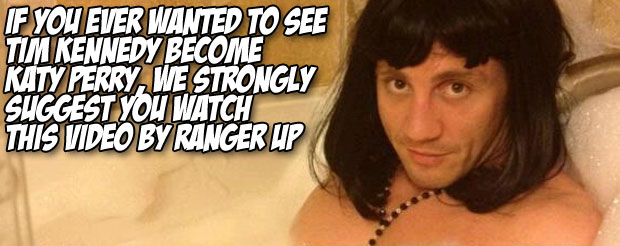 If you ever wanted to see Tim Kennedy become Katy Perry, we strongly suggest you watch this video by Ranger Up