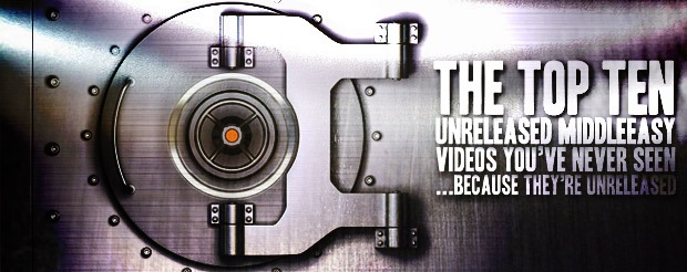 The Top Ten Unreleased MiddleEasy Videos You've Never Seen…Because They're Unreleased