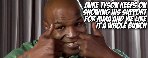 Mike Tyson just keeps on showing his support for MMA and we like it a whole bunch