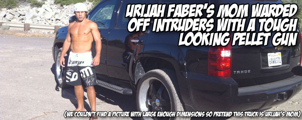 Urijah Faber's mom warded off intruders with a tough looking pellet gun