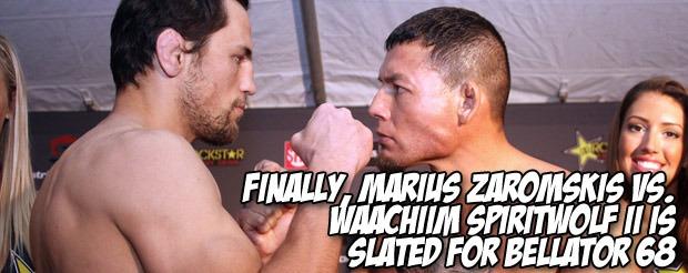 Finally, Marius Zaromskis vs. Waachiim Spiritwolf II is slated for Bellator 68