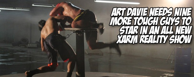 Art Davie needs nine more tough guys to star in an all new XARM reality show