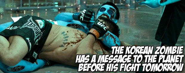 The Korean Zombie has a message to the planet before his fight tomorrow