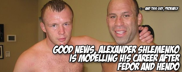 Good news, Alexander Shlemenko is modelling his career after Fedor and Hendo