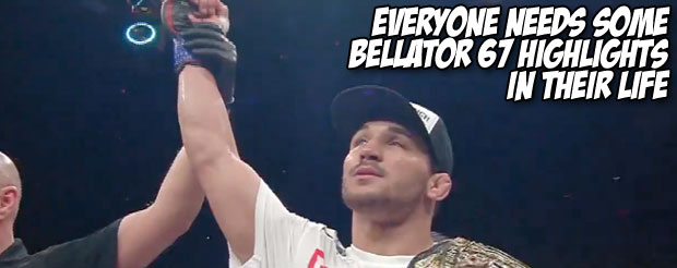 Everyone needs some Bellator 67 highlights in their life