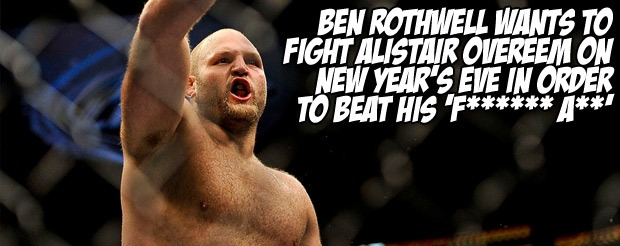 Ben Rothwell wants to fight Alistair Overeem on New Year's Eve in order to 'beat his f****** a**'