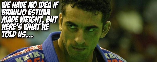 We have no idea if Braulio Estima made weight, but here's what he told us…