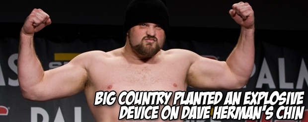 Big Country planted an explosive device on Dave Herman's chin