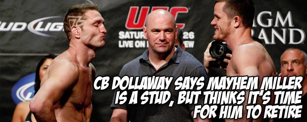 CB Dollaway says Mayhem Miller is a stud, but thinks it's time for him to retire