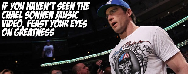 If you haven't seen the Chael Sonnen music video, feast your eyes on greatness