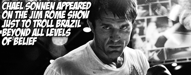 Chael Sonnen appeared on the Jim Rome Show just to troll Brazil beyond all levels of belief