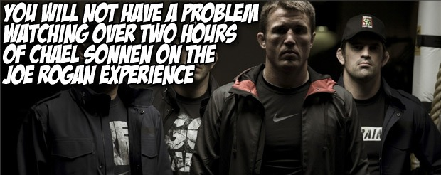 You will not have a problem watching over two hours of Chael Sonnen on the Joe Rogan Experience