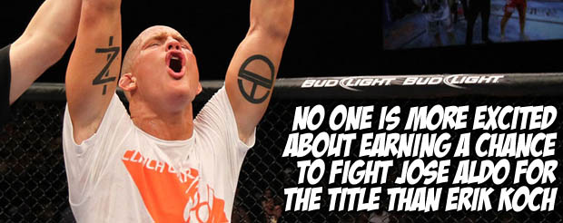 No one is more excited about earning a chance to fight Jose Aldo for the title than Erik Koch