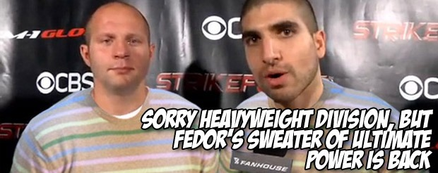 Sorry heavyweight division, but Fedor's Sweater of Ultimate Power is back